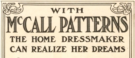 With McCall Patterns the home dressmaker can realize her dreams (1909)