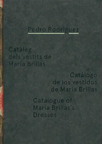 Pedro Rodríguez: Catalogue of Maria Brillas's Dresses / Catàleg dels vestits de Maria Brillias / Catálogo de los vestidos de Maria Brillas