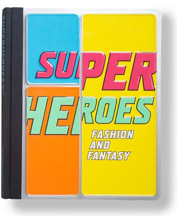 Superheroes: Fashion and Fantasy exhibition catalogue by Andrew Bolton (with Michael Chabon)