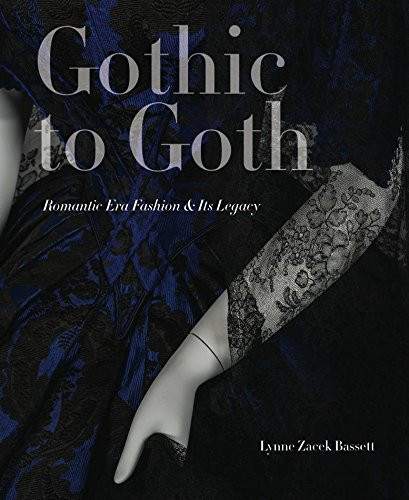 Gothic to Goth: Romantic Era Fashion & Its Legacy (book cover) by Lynne Zacek Bassett